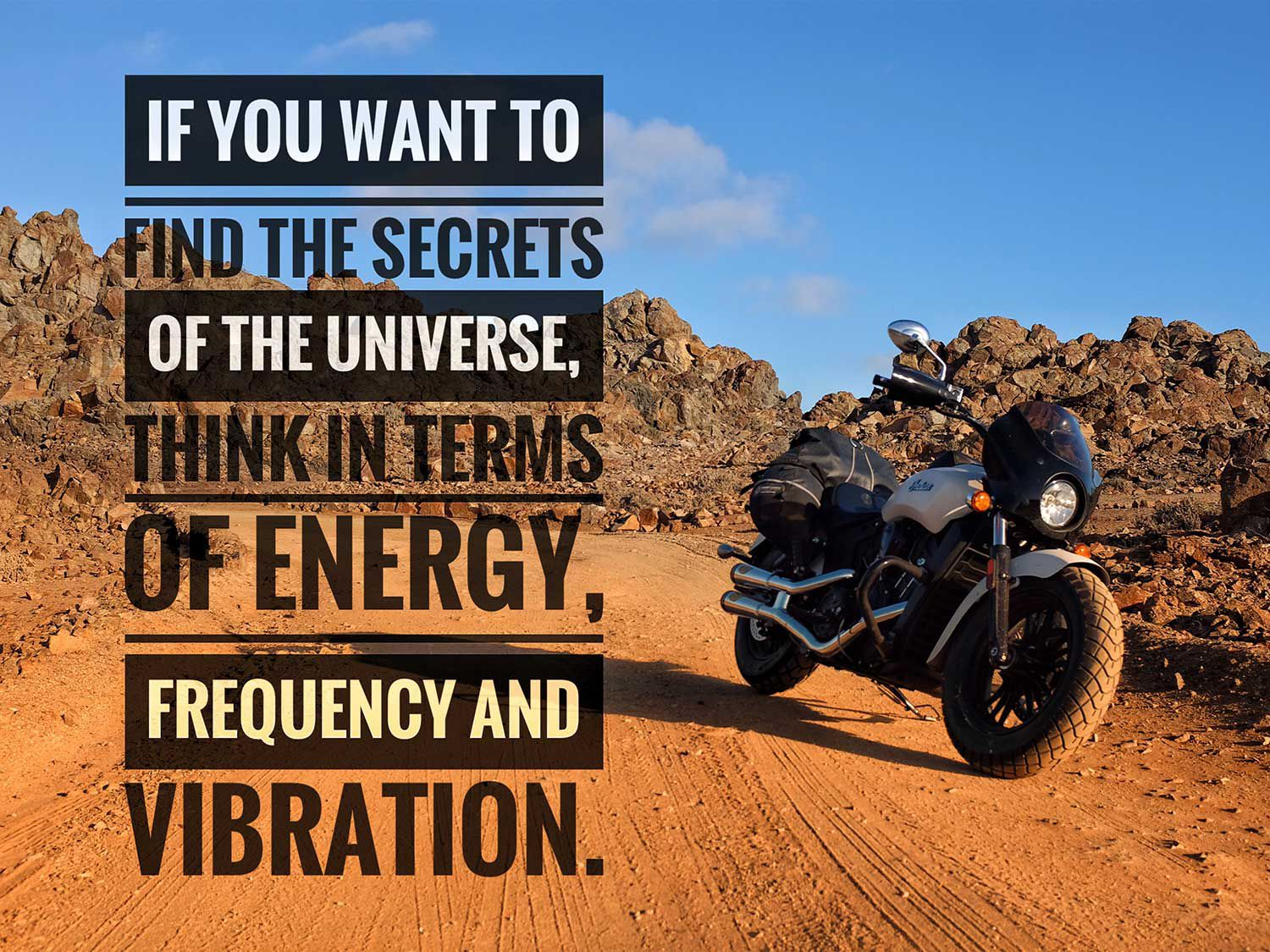 A quote from Nikola Tesla. Sound is a type of energy produced from vibrations. Author's Indian Scout Sixty in Chile.
